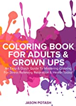 The Easy & Quick Guide to Mastering Coloring for Stress Relieving Relaxation & Health Today! (The Stress Relieving Adult Coloring Pages)