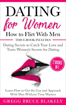 Dating for Women: How to Flirt With Men: 2 Books in 1 Dating Secrets  to Catch Your Love and Texts: Women's Secrets for Dating. Learn How to Get the Guy and Approach With Men Without Time Wasters