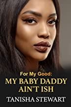For My Good: My Baby Daddy Ain't Ish