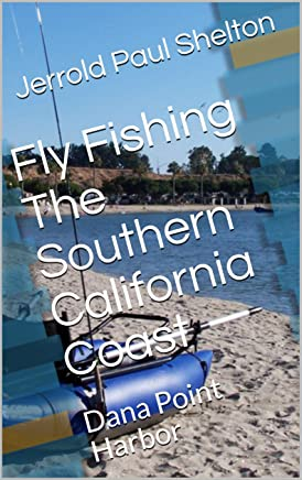 Fly Fishing The Southern California Coast: Dana Point Harbor (Southern California Coastal Fly Fishing Book 2) (English Edition)