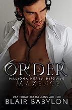 Order: A Romantic Suspense Secret Royal Billionaire Novel (Billionaires in Disguise: Maxence Book 2)