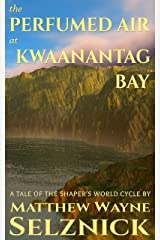 The Perfumed Air at Kwaanantag Bay: A Literary Romantic Low Fantasy Novelette (The Shaper's World Cycle) Kindle Edition