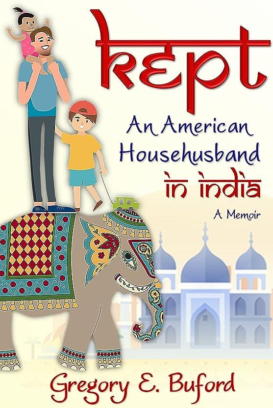 不格好口頭期限Kept: An American Househusband in India (English Edition)