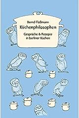 Küchenphilosophen: Gespräche und Rezepte Kindle Ausgabe