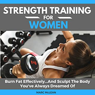 Strength Training for Women: Burn Fat Effectively...and Sculpt the Body You've Always Dreamed of