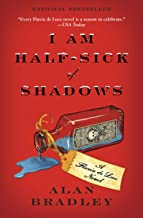 I Am Half-Sick of Shadows: A Flavia de Luce Novel