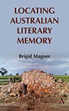 Locating Australian Literary Memory (Anthem Studies in Australian Literature and Culture) (English Edition)