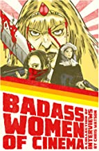Badass Women of Cinema - A Collection of Interviews