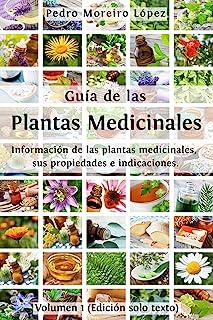 Guía de las plantas medicinales: Información de las plantas medicinales, sus propiedades e indicaciones (Edición solo text...
