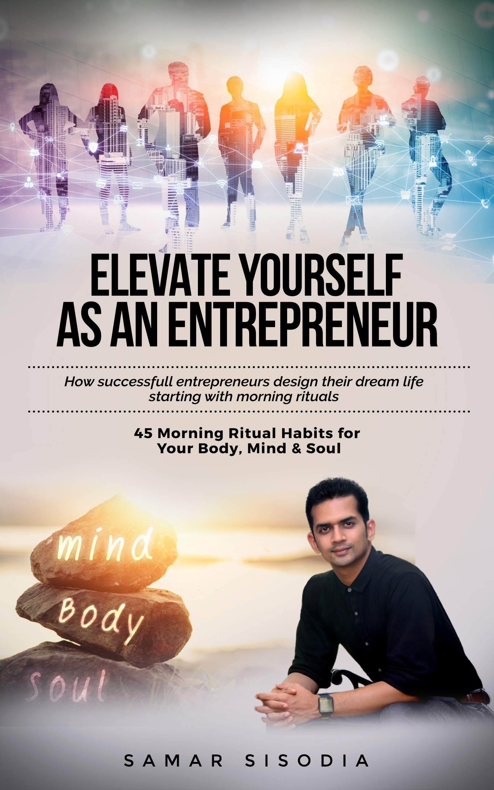 Elevate Yourself as an Entrepreneur: 45 Morning Rituals for your Body, Mind & Soul