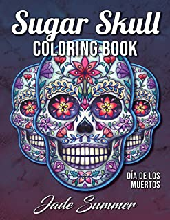 Sugar Skull Coloring Book: A Day of the Dead Coloring Book with Fun Skull Designs, Beautiful Gothic Women, and Easy Patter...