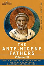 The Ante-Nicene Fathers: The Writings of the Fathers Down to A.D. 325 Volume III Latin Christianity: Its Founder, Tertullian -Three Parts: 1. a