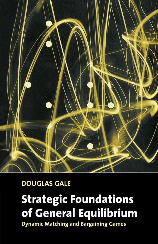 ラリー触手パケットStrategic Foundations of General Equilibrium: Dynamic Matching and Bargaining Games (Churchill Lectures in Economics)