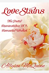 Love Stains: The Poetic Ruminations Of A Romantic Wholist Kindle Edition