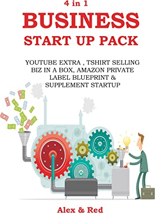 BUSINESS START UP PACK (4 in 1 Bundle): YOUTUBE EXTRA, TSHIRT SELLING BIZ IN A BOX, AMAZON PRIVATE LABEL BLUEPRINT & SUPPLEMENT STARTUP (English Edition)