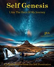 Self Genesis I Am The Hero Of My Journey: A Transformative Guide  For Self Illumination