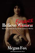 Believe Evidence: The Death of Due Process from Salome to #MeToo (English Edition)