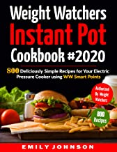 Weight Watchers Instant Pot Cookbook #2020: 800 Deliciously Simple Recipes for Your Electric Pressure Cooker Using WW Smart Points