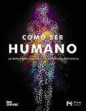 Cómo ser humano: La guía definitiva sobre tu asombrosa existencia (Libros Singulares (LS))
