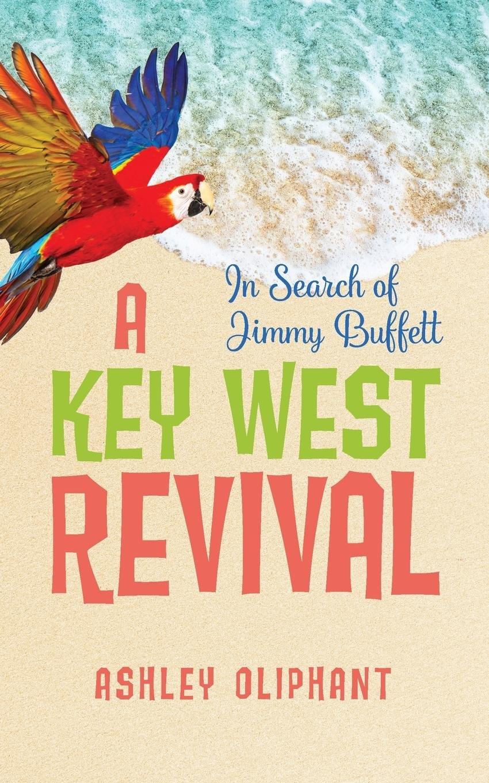 In Search of Jimmy Buffett: A Key West Revival