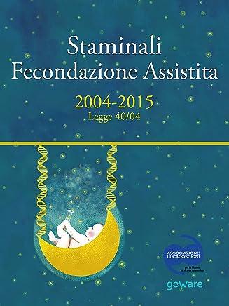 Staminali e Fecondazione assistita. 2004-2015 Legge 40/04 (Pamphlet)