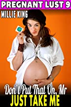 Don't Put That On, Mr. – Just Take Me : Pregnant Lust 9 (Pregnancy Erotica BDSM Erotica)