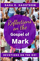 Reflections on the Gospel of Mark: Devotions on the Go Kindle Edition