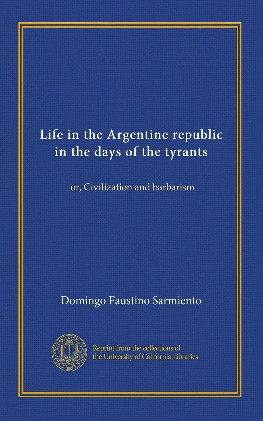 疫病電気とげLife in the Argentine republic in the days of the tyrants: or, Civilization and barbarism