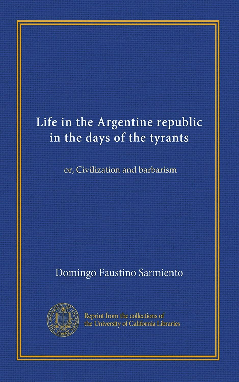 Life in the Argentine republic in the days of the tyrants: or, Civilization and barbarism