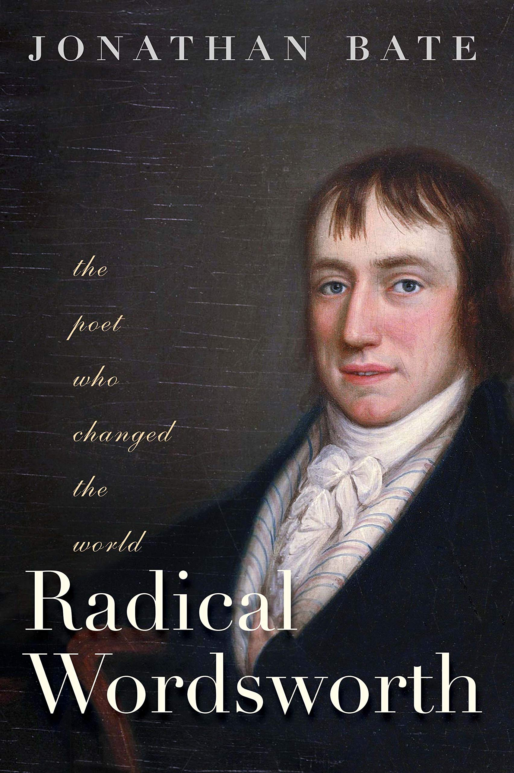 Radical Wordsworth: The Poet Who Changed the World