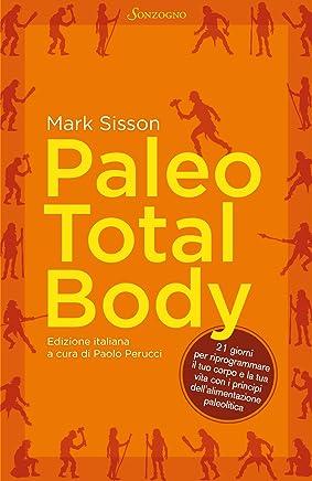Paleo Total Body: 21 giorni per riprogrammare il tuo corpo con i principi dellalimentazione paleolitica