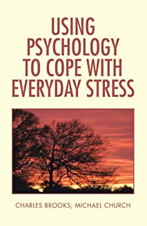 Using Psychology to Cope  with Everyday Stress