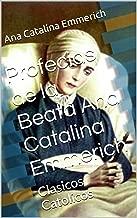 Profecias de la Beata Ana Catalina Emmerich: Clasicos Catolicos (Spanish Edition)