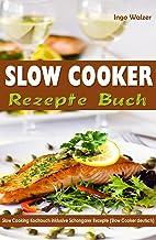 Slow Cooker Rezepte Buch Slow Cooking Kochbuch inklusive Schongarer Rezepte (Slow Cooker deutsch) (German Edition)