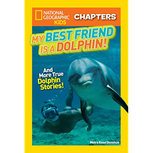 National Geographic Kids Chapters: My Best Friend is a Dolphin!: And More True Dolphin Stories (NGK Chapters)