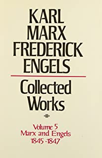 Collected Works of Karl Marx and Friedrich Engels, 1845-47, Vol. 5: Theses on Feuerbach, The German Ideology and Related Manuscripts