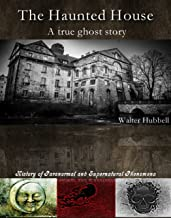 The haunted house, a true ghost story by Walter Hubbell. History of Paranormal and Supernatural Phenomena.