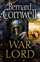 War Lord: From the Sunday Times bestseller, the epic new historical fiction book for 2020 (The Last Kingdom Series, Book 13)