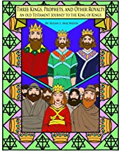 Three Kings, Prophets, and Other Royalty: An Old Testament Journey to the King of Kings