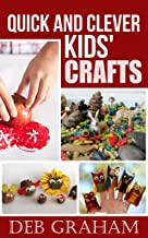 Quick and Clever Kids' Crafts: easy homemade arts and crafts for preschool to teen (Busy Kids, Happy Kids Book 2)