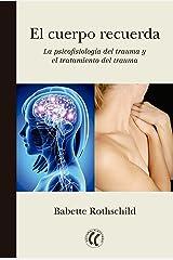 El cuerpo recuerda: La psicofisiología del trauma y el tratamiento del trauma (Spanish Edition) Kindle Edition