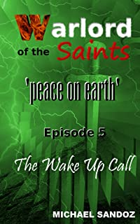 Warlord of the Saints: The Wake Up Call (Peace on Earth Book 5)