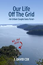 Our Life Off the Grid: An Urban Couple Goes Feral