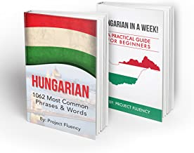 Hungarian: Learn Hungarian Bundle 2-1 (Hungarian: in a Week! & Hungarian: 1062 Most Common Phrases & Words): Hungarian Language for Beginners (Learn Hungarian, Hungarian, Hungarian Learning)