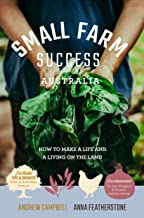 Small Farm Success Australia: How to make a life and a living on the land