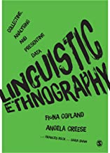 Linguistic Ethnography: Collecting, Analysing and Presenting Data (English Edition)