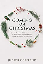 Coming On Christmas: Spiritual and Real-Life Inspiration for Those with Too Much to Do During the Month of December