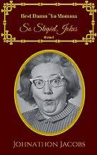 """Best Damn """"Yo Momma So Stupid"""" Jokes Ever!: Jokes Free, Jokes for Adults, Jokes 2016, Funny Jokes (Jokes, Jokes for Adults, best jokes 2016, best jokes, jokes 2016 Book 15)"""