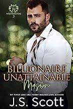 Billionaire Unattainable ~ Mason: A Billionaire's Obsession Novel (The Billionaire's Obsession Book 14) (English Edition)