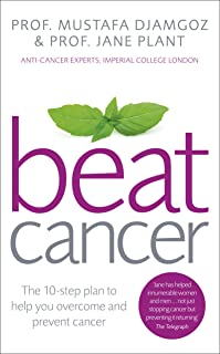 Beat Cancer: The 10-Step Plan to Help You Overcome and Prevent Cancer